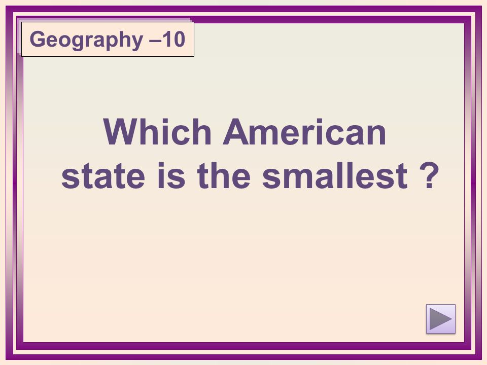 Which American state is the smallest ? Geography –10