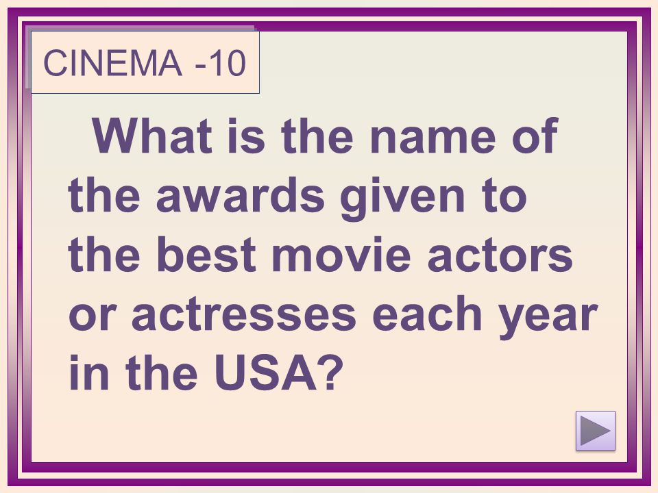 CINEMA -10 What is the name of the awards given to the best movie actors or actresses each year in the USA?