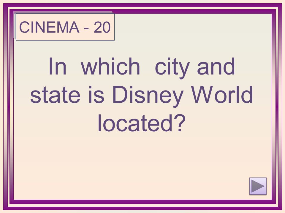 In which city and state is Disney World located CINEMA - 20
