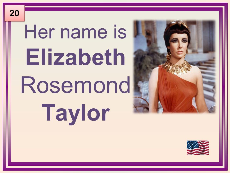 Her name is Elizabeth Rosemond Taylor 20