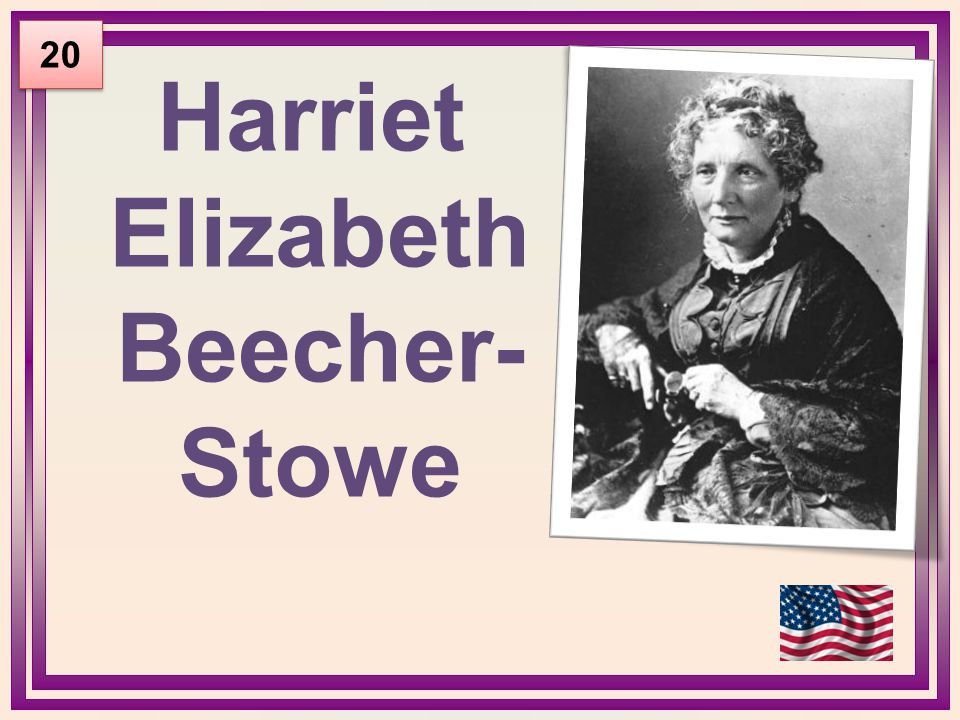 Harriet Elizabeth Beecher- Stowe 20