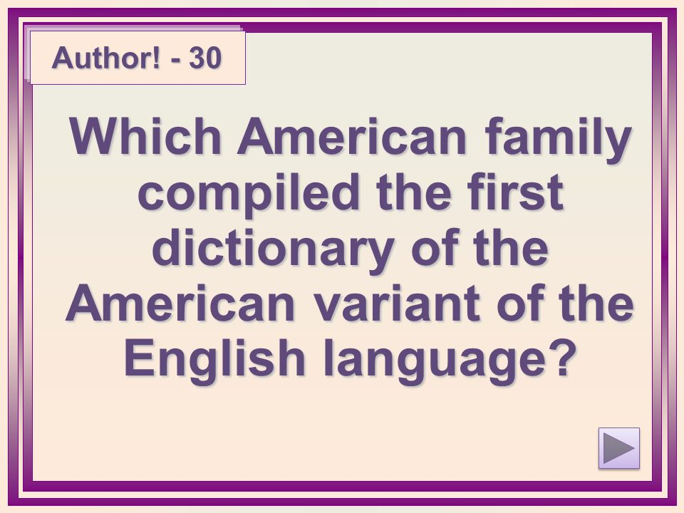 Author! - 30 Which American family compiled the first dictionary of the American variant of the English language?