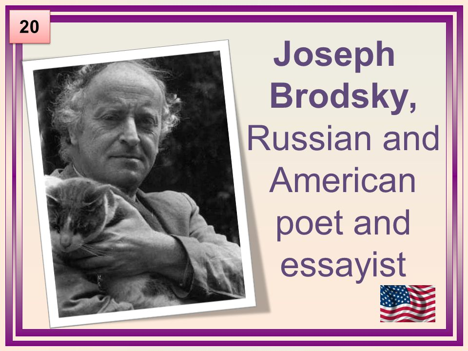 Joseph Brodsky, Russian and American poet and essayist 20