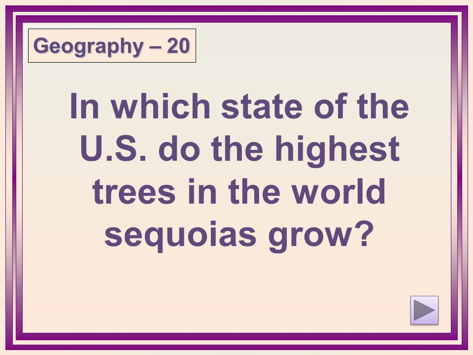 Geography – 20 In which state of the U.S. do the highest trees in the world sequoias grow
