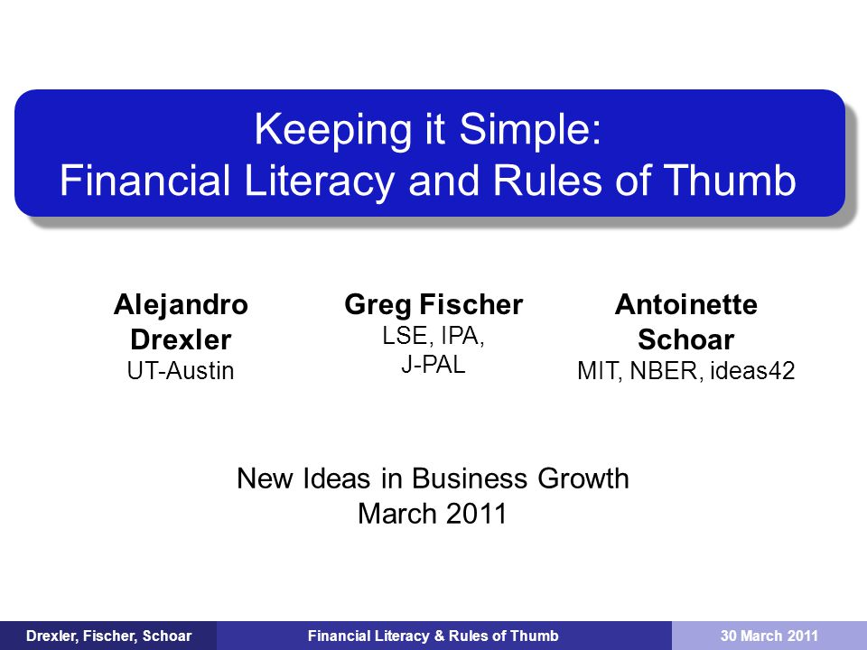 Financial Literacy & Rules of Thumb Be women Better educated Have received prior training and want more Smaller businesses With bigger plans All this suggests our concerns about selection were well founded Attendance is not random Those who show up are more likely to Drexler, Fischer, Schoar30 March 2011 11/20
