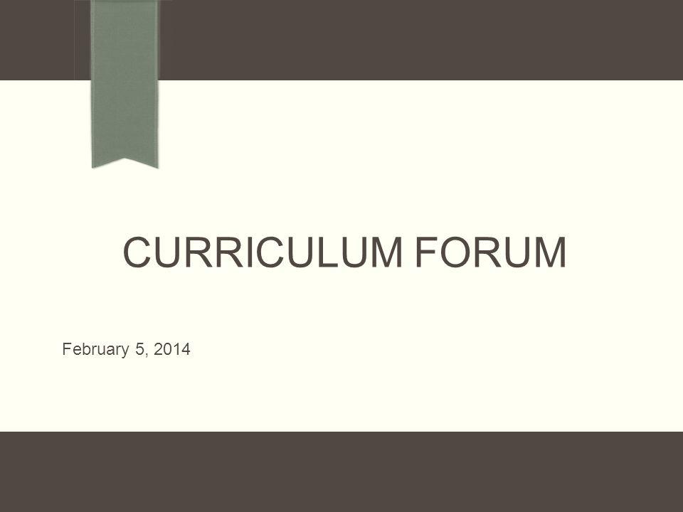 CURRICULUM FORUM February 5, 2014