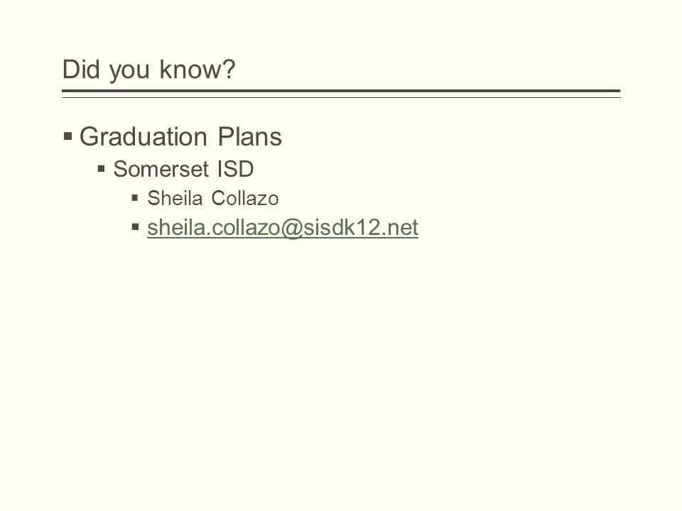 Did you know?  Graduation Plans  Somerset ISD  Sheila Collazo  sheila.collazo@sisdk12.net sheila.collazo@sisdk12.net