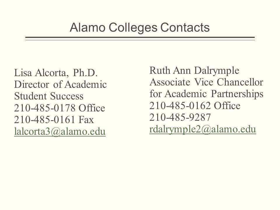 Alamo Colleges Contacts Lisa Alcorta, Ph.D. Director of Academic Student Success 210-485-0178 Office 210-485-0161 Fax lalcorta3@alamo.edu Ruth Ann Dal