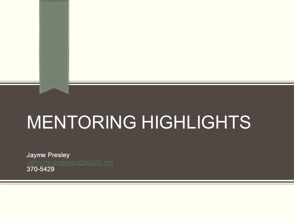 Mentoring Highlights Reflecting on the year House Bill 2012 – Mentoring Survey Overview of programs Scaffolded Solutions - Training & Online Support TxBESS - Training PACT – Online Success stories Close eyes and listen to questions Contact Jayme Presley - jayme.presley@esc20.net