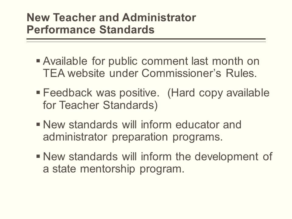 New Teacher and Administrator Performance Standards  Available for public comment last month on TEA website under Commissioner's Rules.  Feedback wa