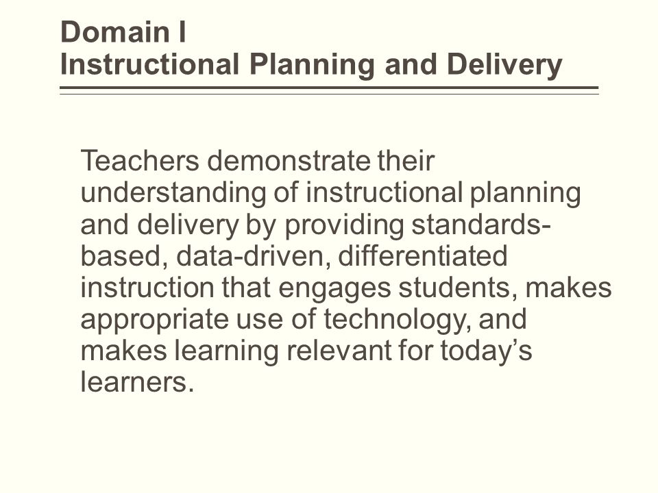 Domain I Instructional Planning and Delivery Teachers demonstrate their understanding of instructional planning and delivery by providing standards- b