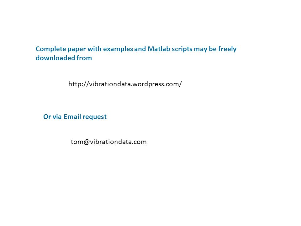 http://vibrationdata.wordpress.com/ Complete paper with examples and Matlab scripts may be freely downloaded from Or via Email request tom@vibrationdata.com