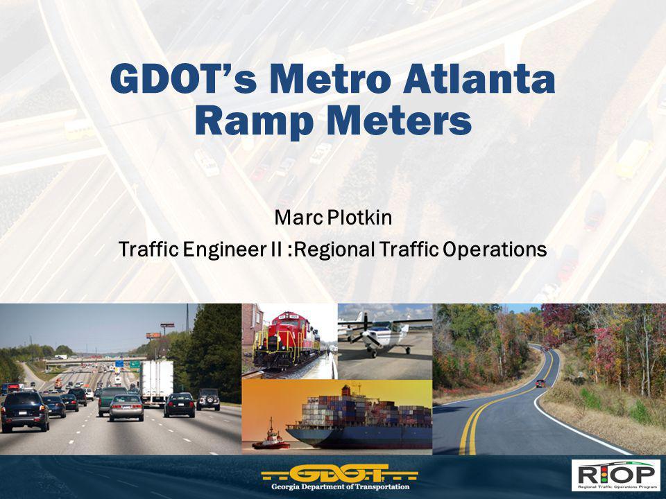GDOT's Metro Atlanta Ramp Meters Marc Plotkin Traffic Engineer II :Regional Traffic Operations