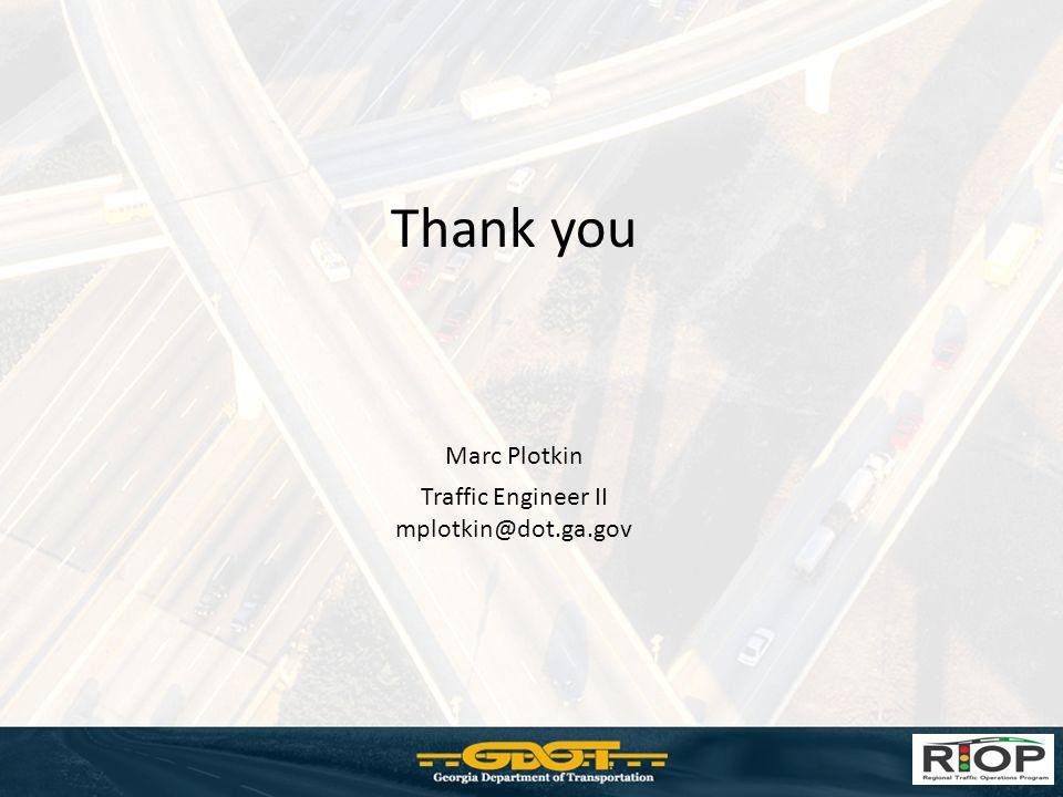 Thank you Marc Plotkin Traffic Engineer II mplotkin@dot.ga.gov