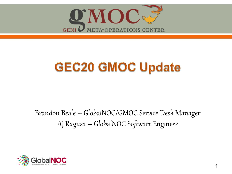 1 Brandon Beale – GlobalNOC/GMOC Service Desk Manager AJ Ragusa – GlobalNOC Software Engineer