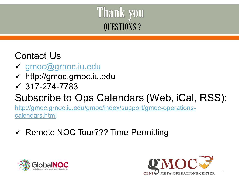 11 Contact Us gmoc@grnoc.iu.edu http://gmoc.grnoc.iu.edu 317-274-7783 Subscribe to Ops Calendars (Web, iCal, RSS): http://gmoc.grnoc.iu.edu/gmoc/index/support/gmoc-operations- calendars.html Remote NOC Tour??.