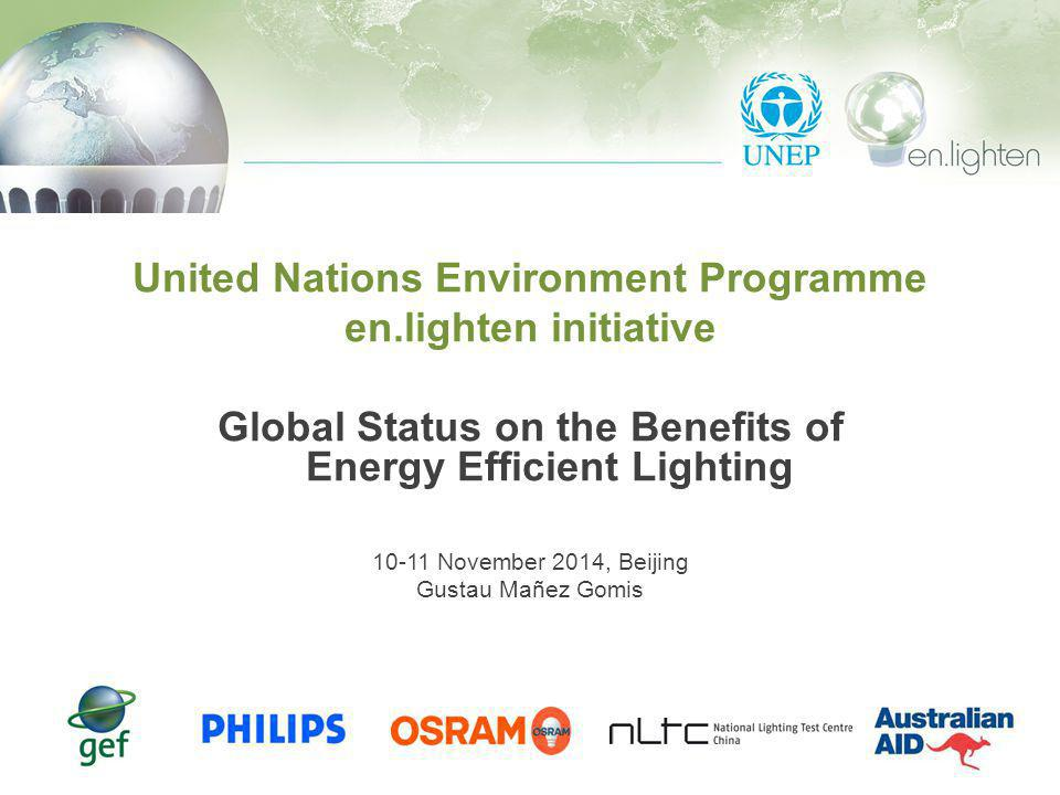 Global Efficient Lighting Forum 2 Table of Contents UNEP en.lighten initiative 1 The Integrated Policy Approach 2 Savings Potential – Stock Conversion 3 Savings Potential – 2010-2030 Forecast 4