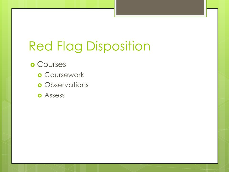 Red Flag Disposition  Courses  Coursework  Observations  Assess