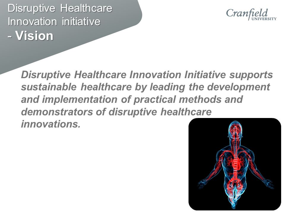 Disruptive Healthcare Innovation initiative - Vision Disruptive Healthcare Innovation Initiative supports sustainable healthcare by leading the develo