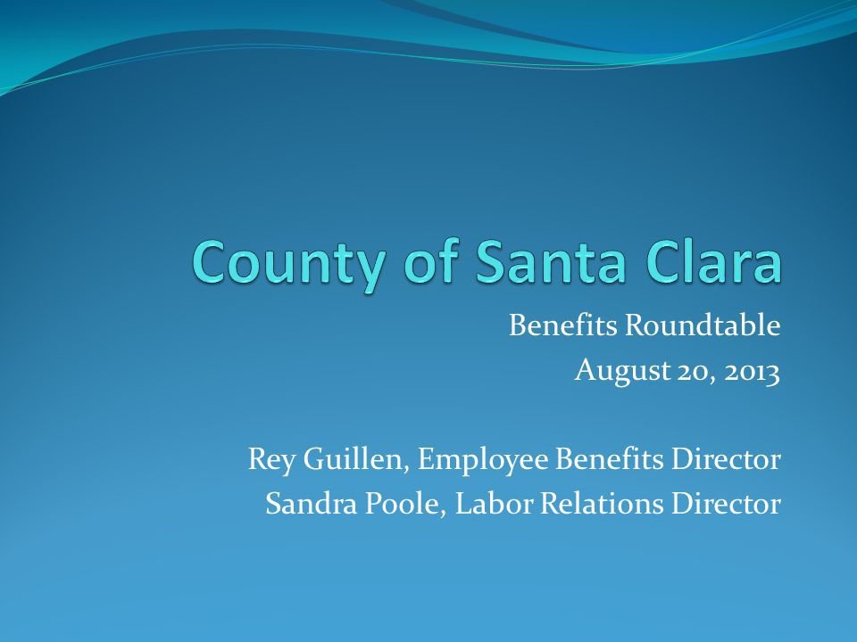 Benefits Roundtable August 20, 2013 Rey Guillen, Employee Benefits Director Sandra Poole, Labor Relations Director