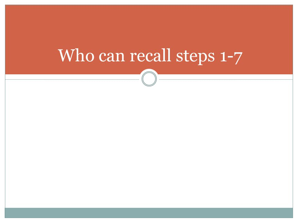Who can recall steps 1-7