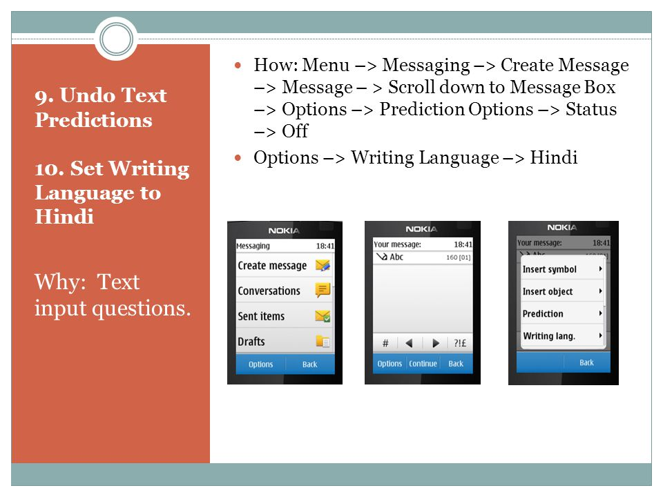 9. Undo Text Predictions 10. Set Writing Language to Hindi Why: Text input questions. How: Menu –> Messaging –> Create Message –> Message – > Scroll d