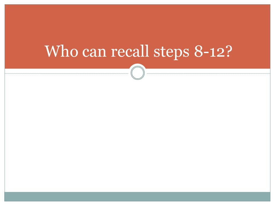 Who can recall steps 8-12?