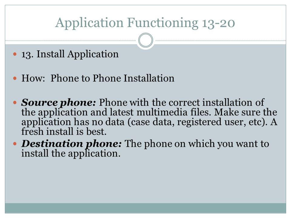 Application Functioning 13-20 13. Install Application How: Phone to Phone Installation Source phone: Phone with the correct installation of the applic