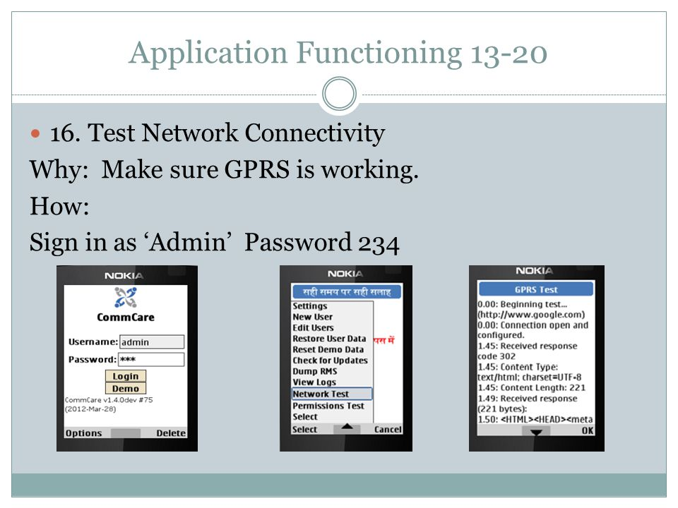 Application Functioning 13-20 16. Test Network Connectivity Why: Make sure GPRS is working.