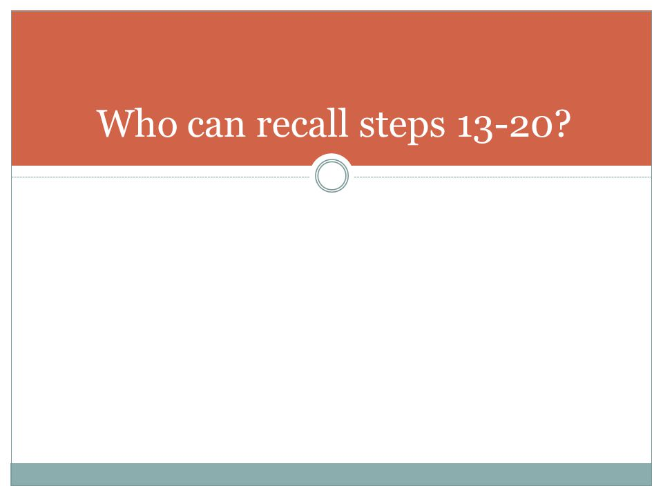Who can recall steps 13-20?
