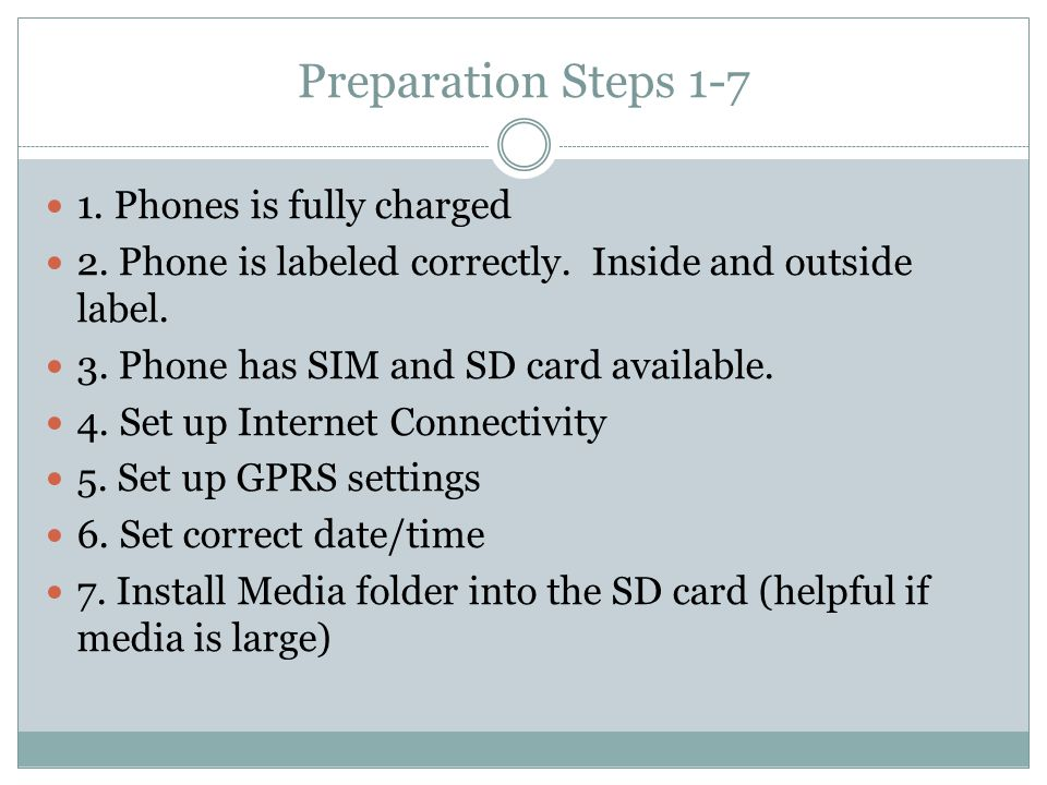 Preparation Steps 1-7 1. Phones is fully charged 2.