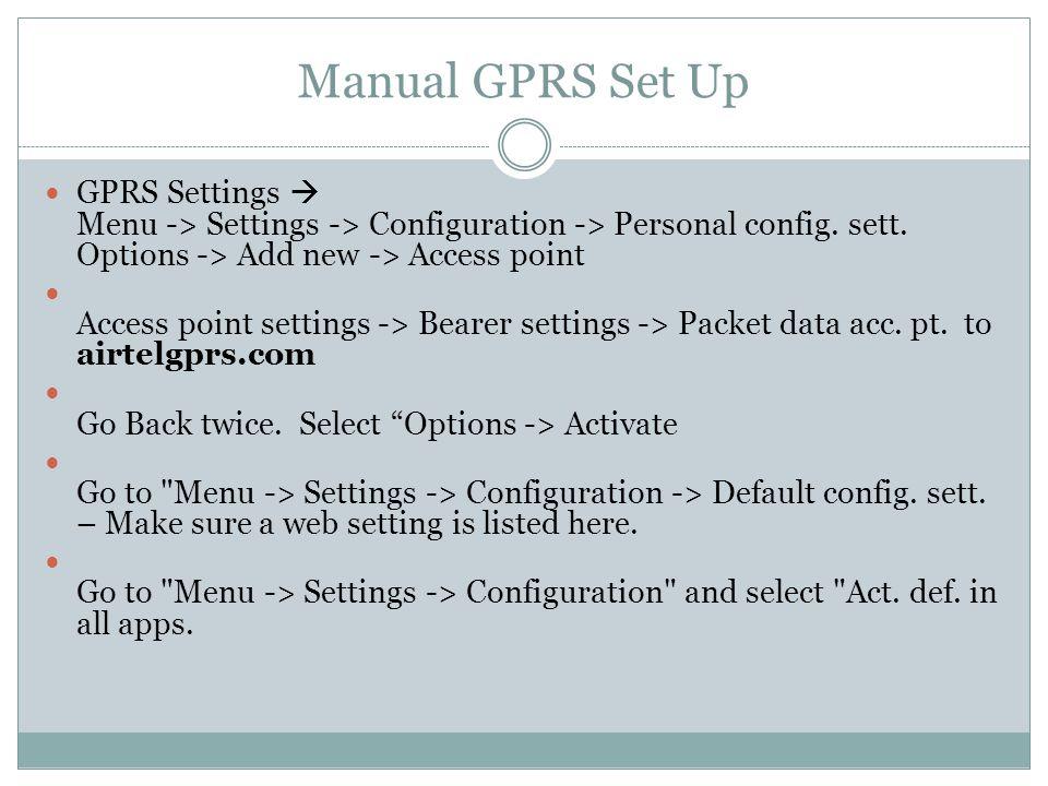 Manual GPRS Set Up GPRS Settings  Menu -> Settings -> Configuration -> Personal config.