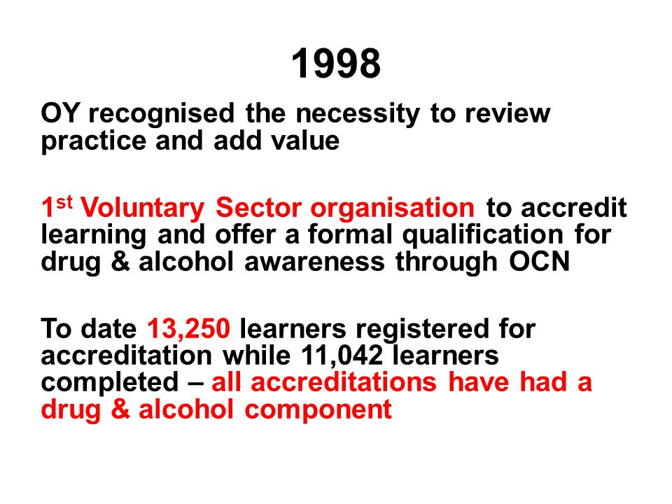 1998 OY recognised the necessity to review practice and add value 1 st Voluntary Sector organisation to accredit learning and offer a formal qualifica