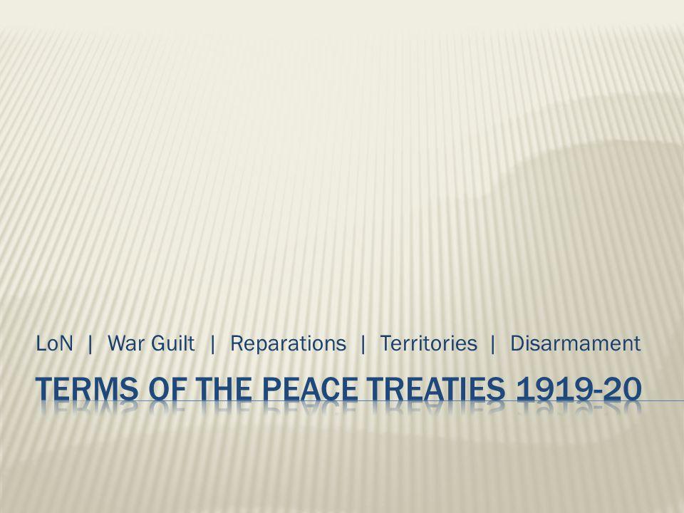 LoN | War Guilt | Reparations | Territories | Disarmament