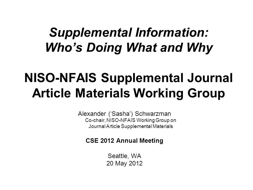 Supplemental Information: Who's Doing What and Why NISO-NFAIS Supplemental Journal Article Materials Working Group Alexander ('Sasha') Schwarzman Co-c