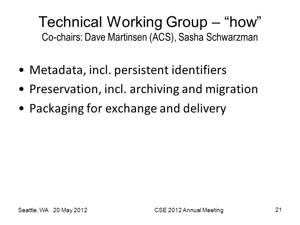 "Metadata, incl. persistent identifiers Preservation, incl. archiving and migration Packaging for exchange and delivery Technical Working Group – ""how"""