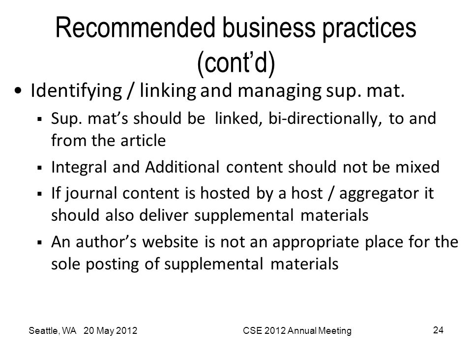 Recommended business practices (cont'd) Identifying / linking and managing sup. mat.  Sup. mat's should be linked, bi-directionally, to and from the