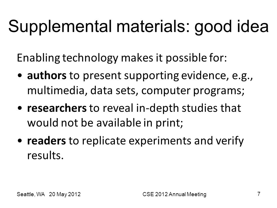 Supplemental materials: good idea Enabling technology makes it possible for: authors to present supporting evidence, e.g., multimedia, data sets, comp