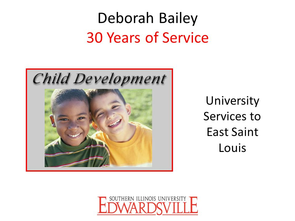 Deborah Bailey 30 Years of Service University Services to East Saint Louis
