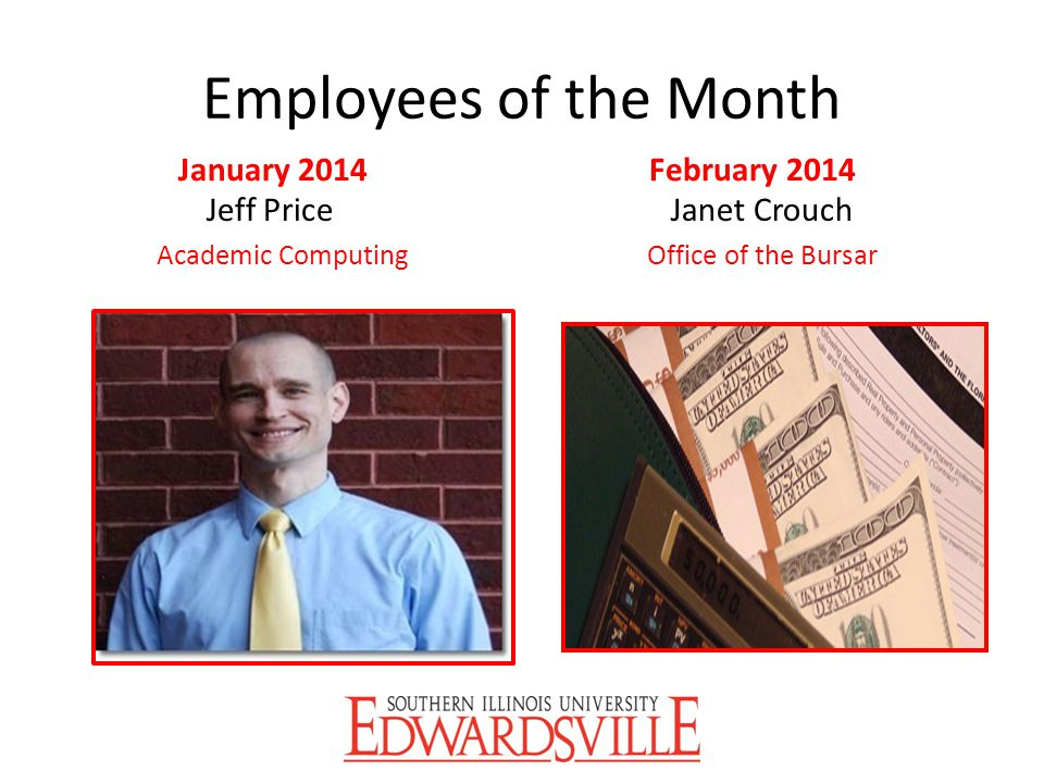 Employees of the Month January 2014 Jeff Price Academic Computing February 2014 Janet Crouch Office of the Bursar