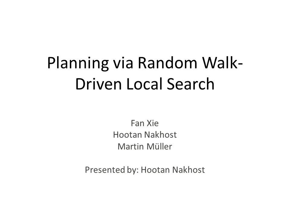 Planning via Random Walk- Driven Local Search Fan Xie Hootan Nakhost Martin Müller Presented by: Hootan Nakhost