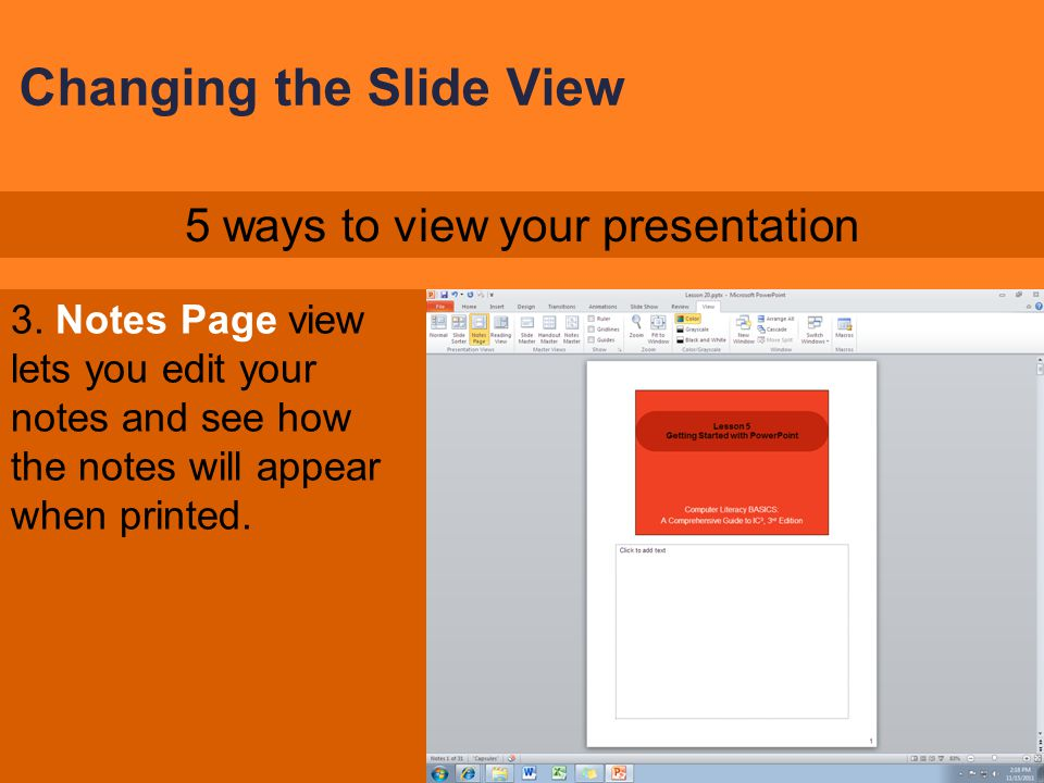 Changing the Slide View 2. Slide Sorter view gives you an overall picture of your presentation. Slide Sorter view makes it easy to add and delete mult
