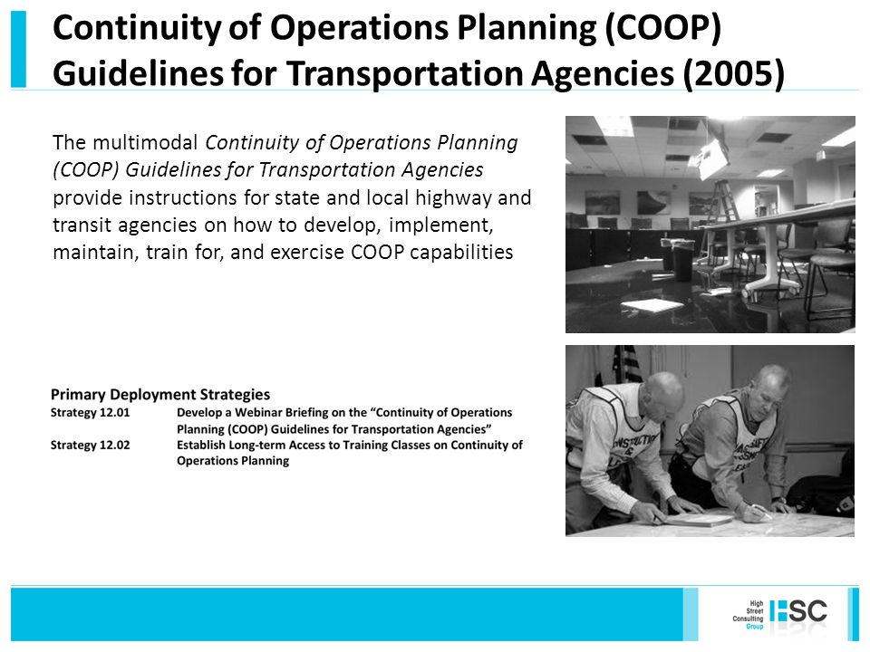 Continuity of Operations Planning (COOP) Guidelines for Transportation Agencies (2005) The multimodal Continuity of Operations Planning (COOP) Guidelines for Transportation Agencies provide instructions for state and local highway and transit agencies on how to develop, implement, maintain, train for, and exercise COOP capabilities