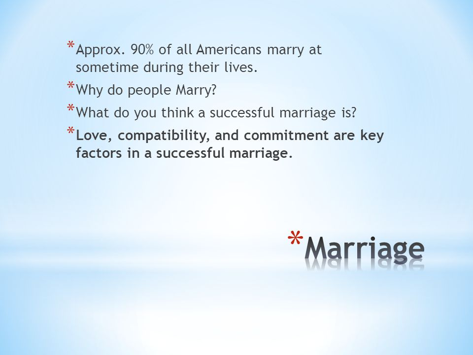 * Approx.90% of all Americans marry at sometime during their lives.