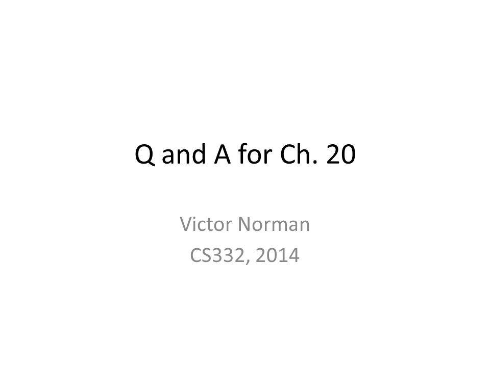 Q and A for Ch. 20 Victor Norman CS332, 2014