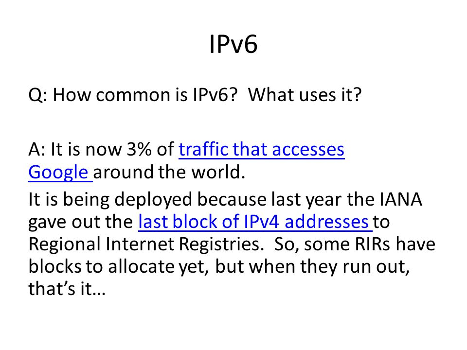 IPv6 Q: How common is IPv6? What uses it? A: It is now 3% of traffic that accesses Google around the world.traffic that accesses Google It is being de