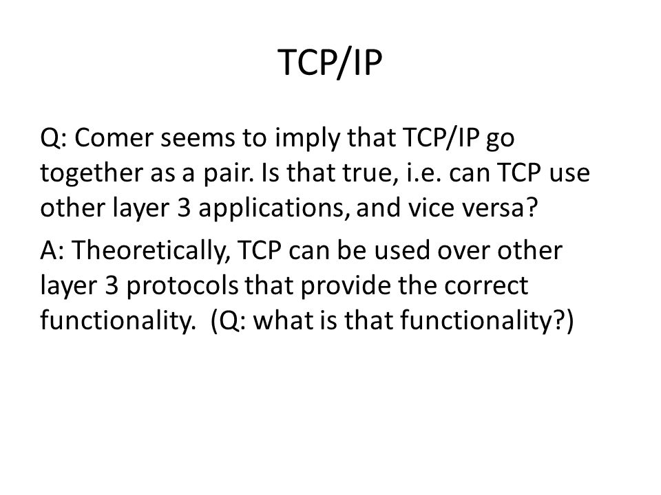 TCP/IP Q: Comer seems to imply that TCP/IP go together as a pair.