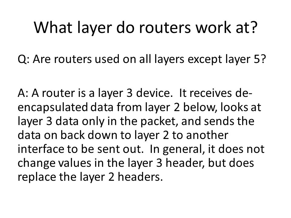 What layer do routers work at. Q: Are routers used on all layers except layer 5.