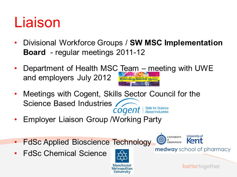 Liaison Divisional Workforce Groups / SW MSC Implementation Board - regular meetings 2011-12 Department of Health MSC Team – meeting with UWE and empl