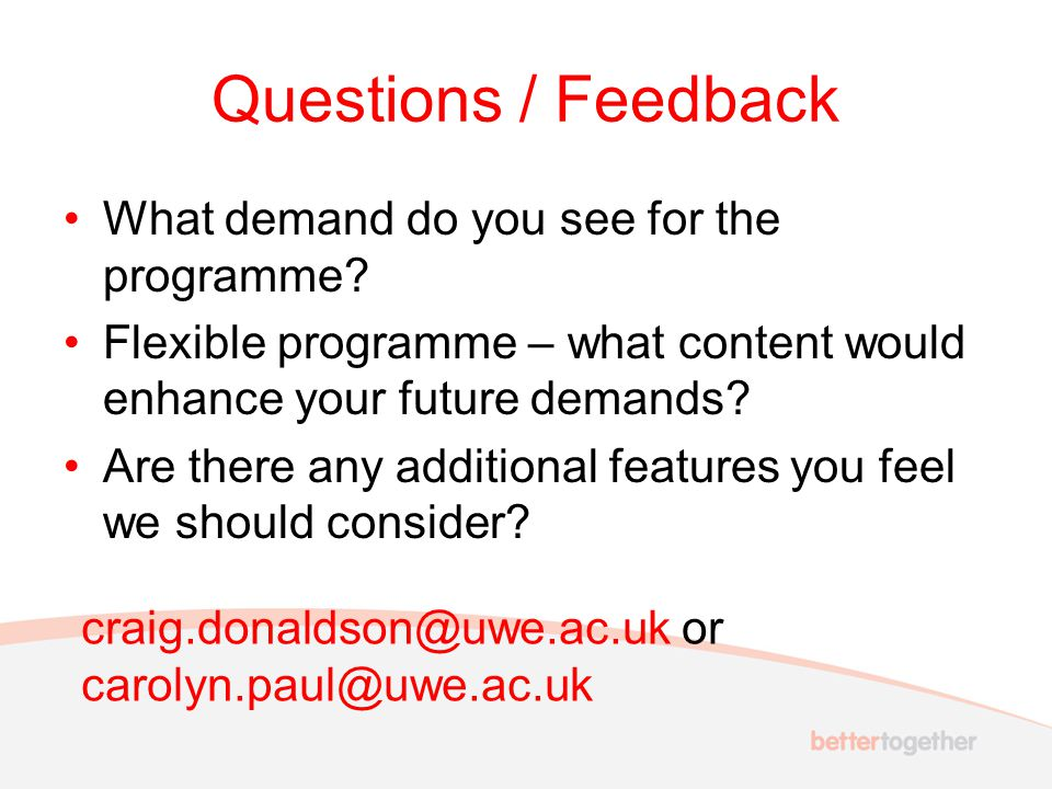 Questions / Feedback What demand do you see for the programme.